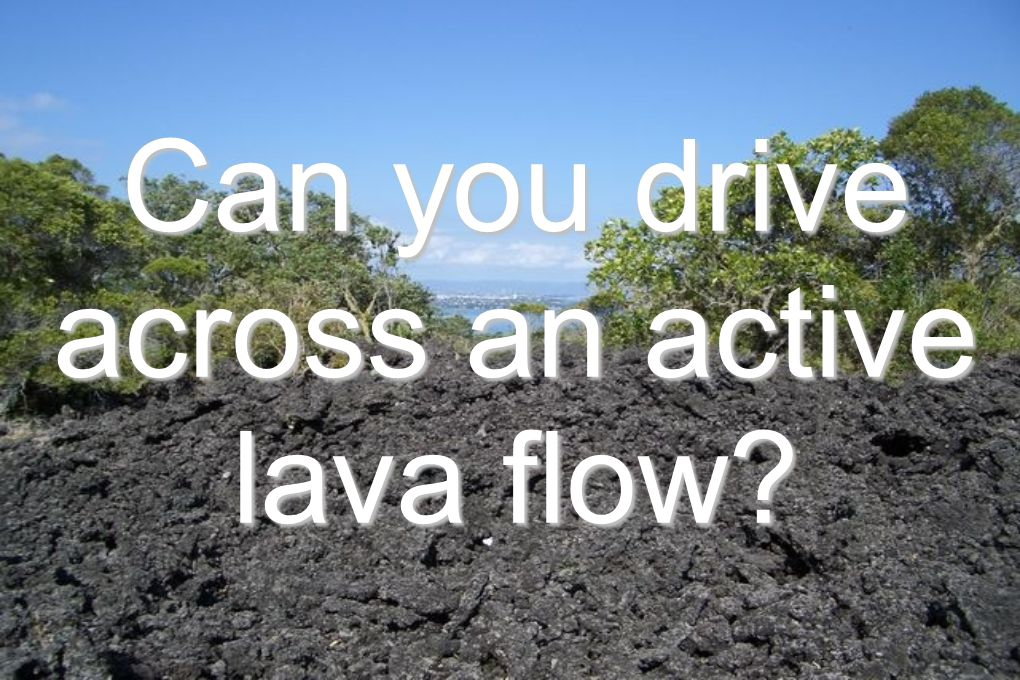 Can you drive across an active lava flow?