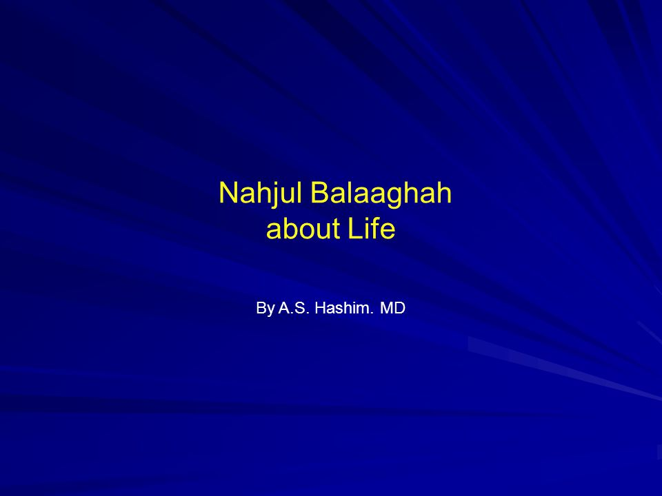 Nahjul Balaaghah about Life By A.S. Hashim. MD