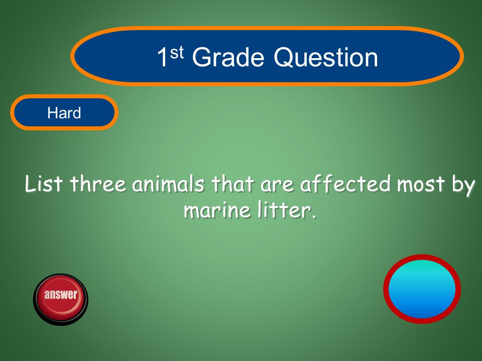 / Marine litter is any man made material that is discarded or lost in the marine environment. Return 1 st Grade Answer Easy