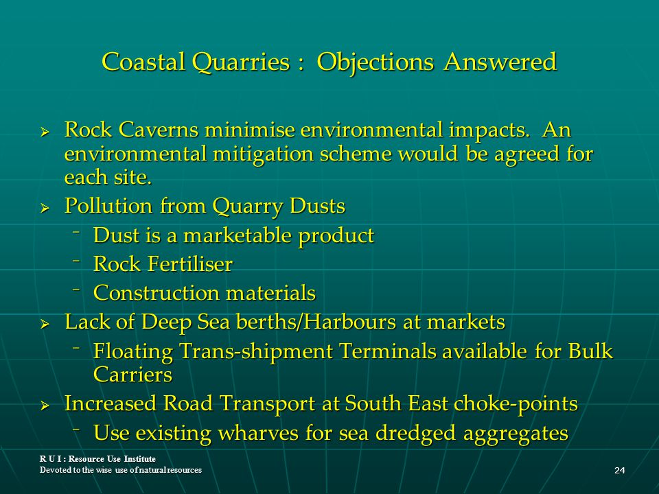 R U I : Resource Use Institute Devoted to the wise use of natural resources 24 Coastal Quarries : Objections Answered  Rock Caverns minimise environm