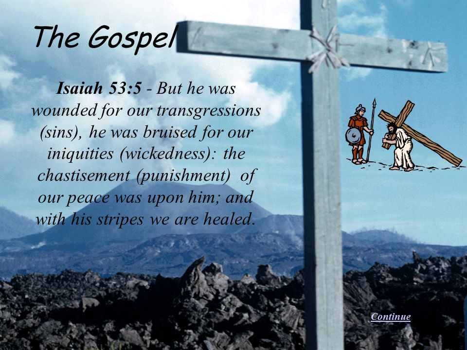 Isaiah 53:5 - But he was wounded for our transgressions (sins), he was bruised for our iniquities (wickedness): the chastisement (punishment) of our p