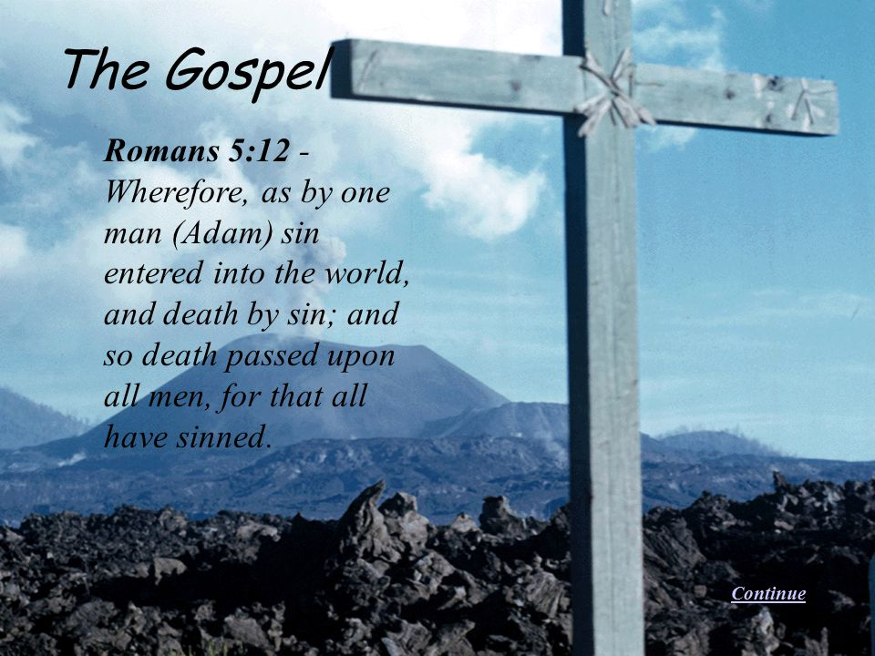 Romans 5:12 - Wherefore, as by one man (Adam) sin entered into the world, and death by sin; and so death passed upon all men, for that all have sinned