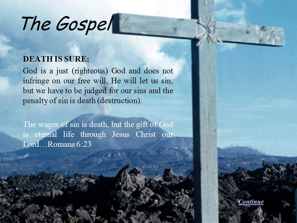 DEATH IS SURE: God is a just (righteous) God and does not infringe on our free will, He will let us sin, but we have to be judged for our sins and the