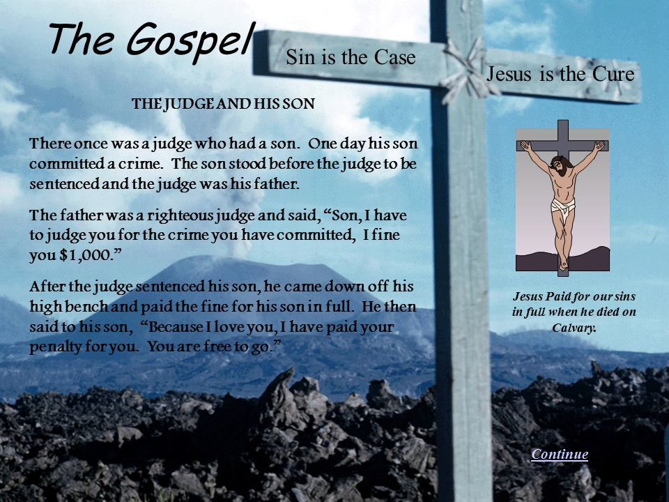 Sin is the Case The Gospel THE JUDGE AND HIS SON There once was a judge who had a son. One day his son committed a crime. The son stood before the jud