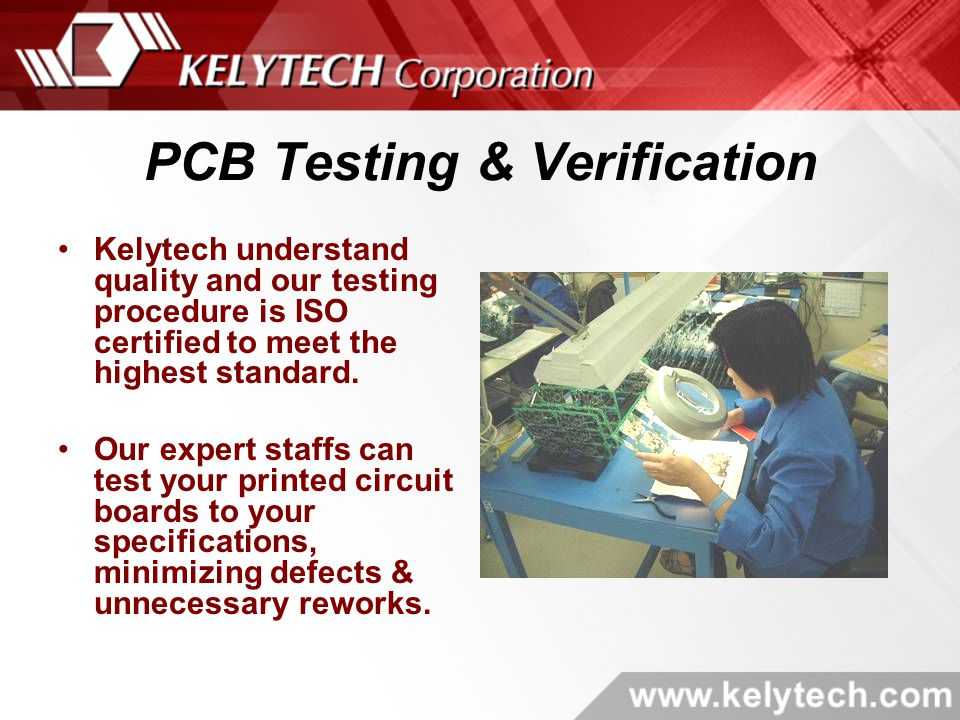 PCB Testing & Verification Kelytech understand quality and our testing procedure is ISO certified to meet the highest standard.
