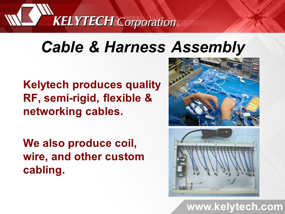 Cable & Harness Assembly Kelytech produces quality RF, semi-rigid, flexible & networking cables.