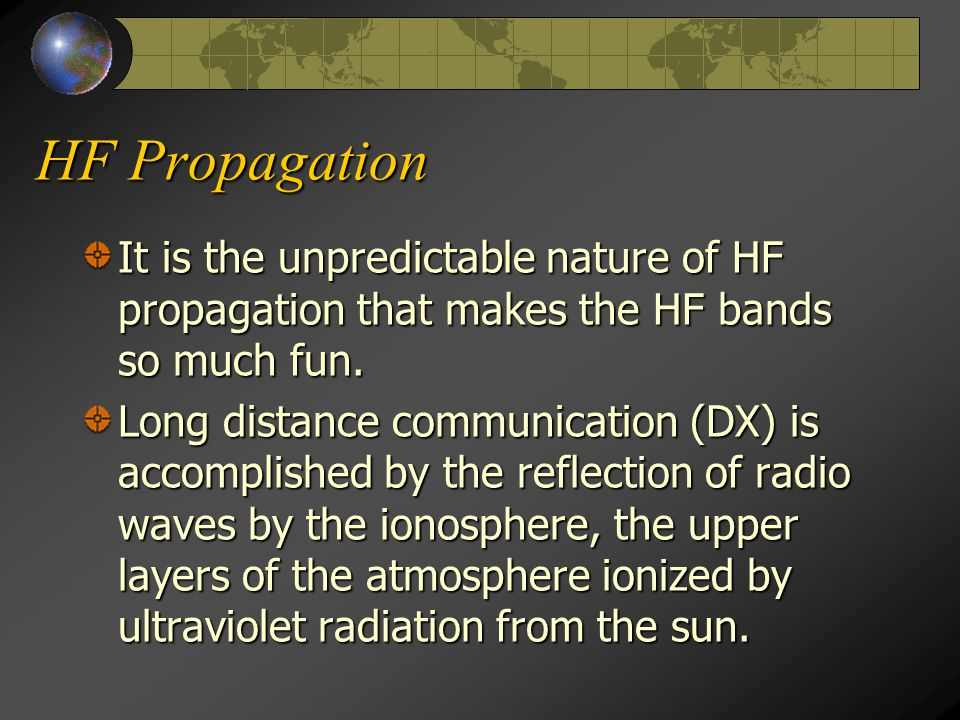 HF Propagation It is the unpredictable nature of HF propagation that makes the HF bands so much fun.