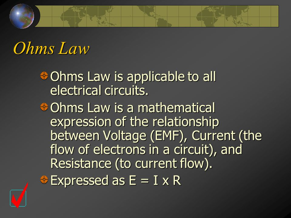 Ohms Law Ohms Law is applicable to all electrical circuits.