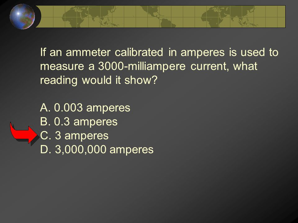 If an ammeter calibrated in amperes is used to measure a 3000-milliampere current, what reading would it show.