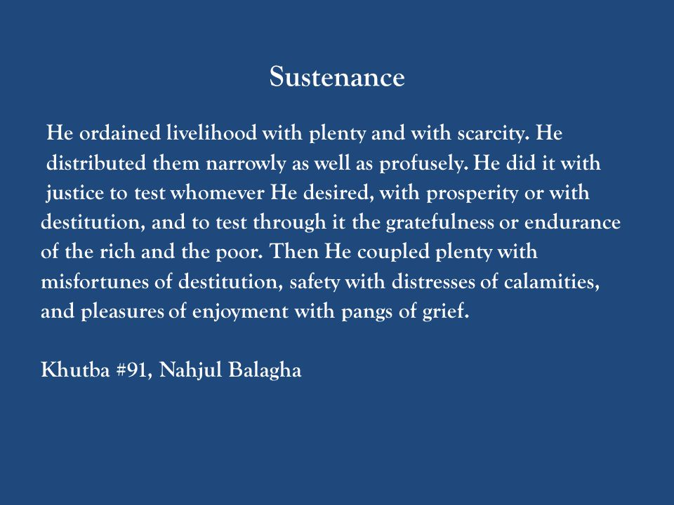 Sustenance He ordained livelihood with plenty and with scarcity.