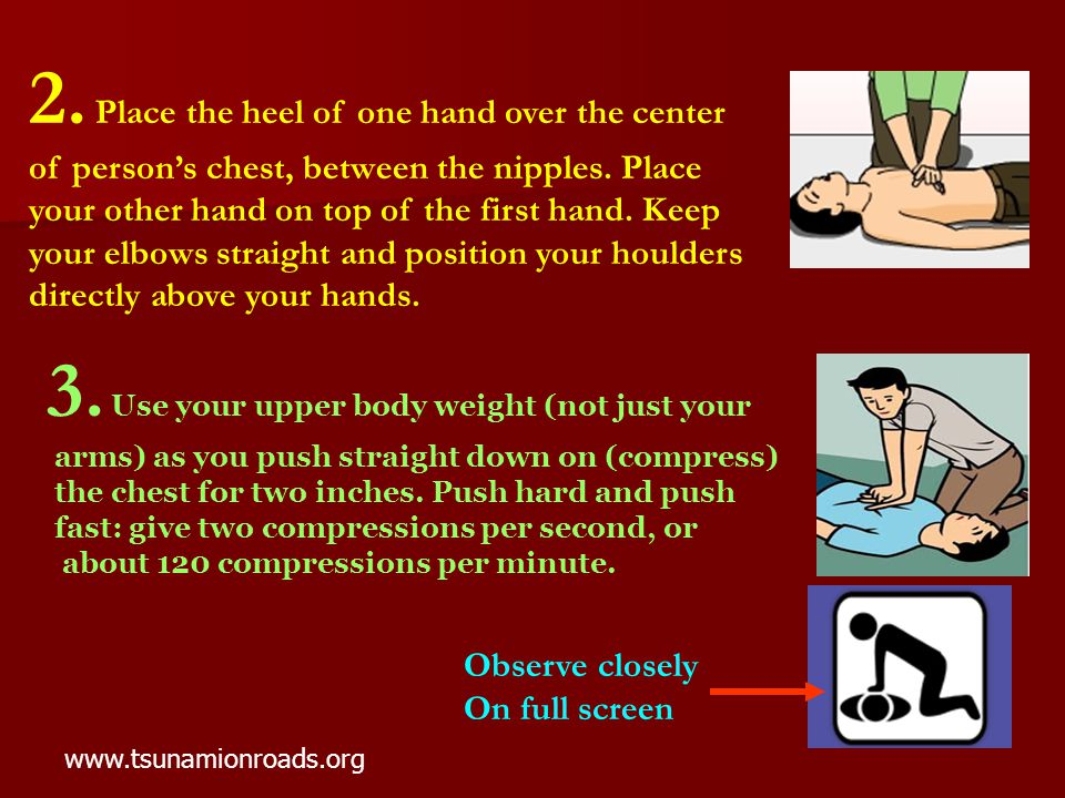 2. Place the heel of one hand over the center of person's chest, between the nipples.