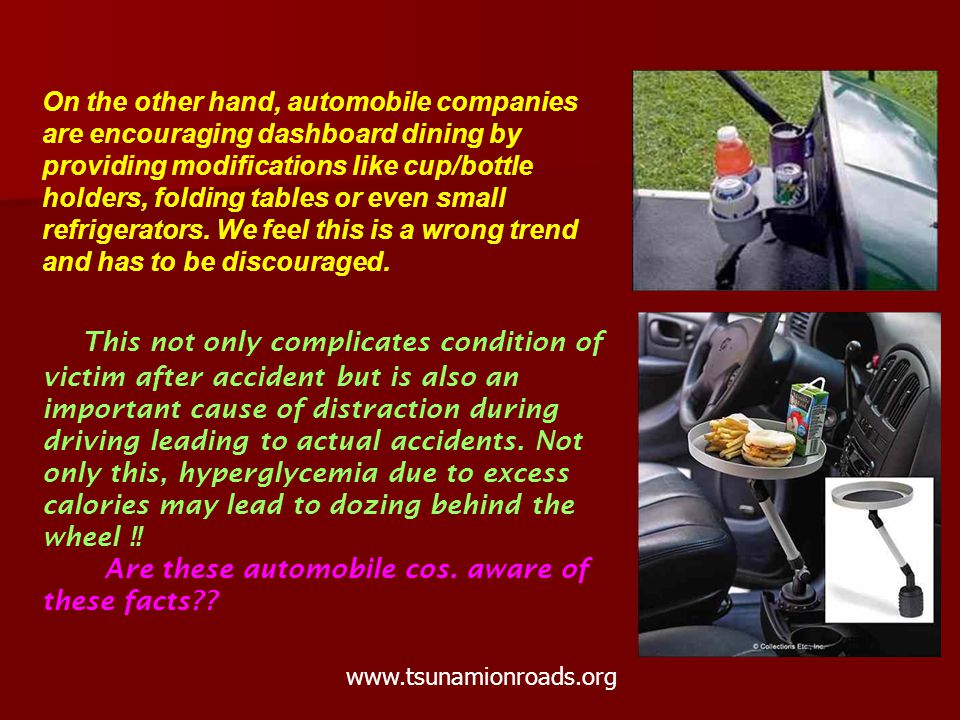 On the other hand, automobile companies are encouraging dashboard dining by providing modifications like cup/bottle holders, folding tables or even small refrigerators.