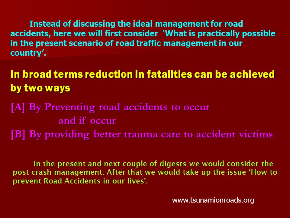 Instead of discussing the ideal management for road accidents, here we will first consider 'What is practically possible in the present scenario of road traffic management in our country'.