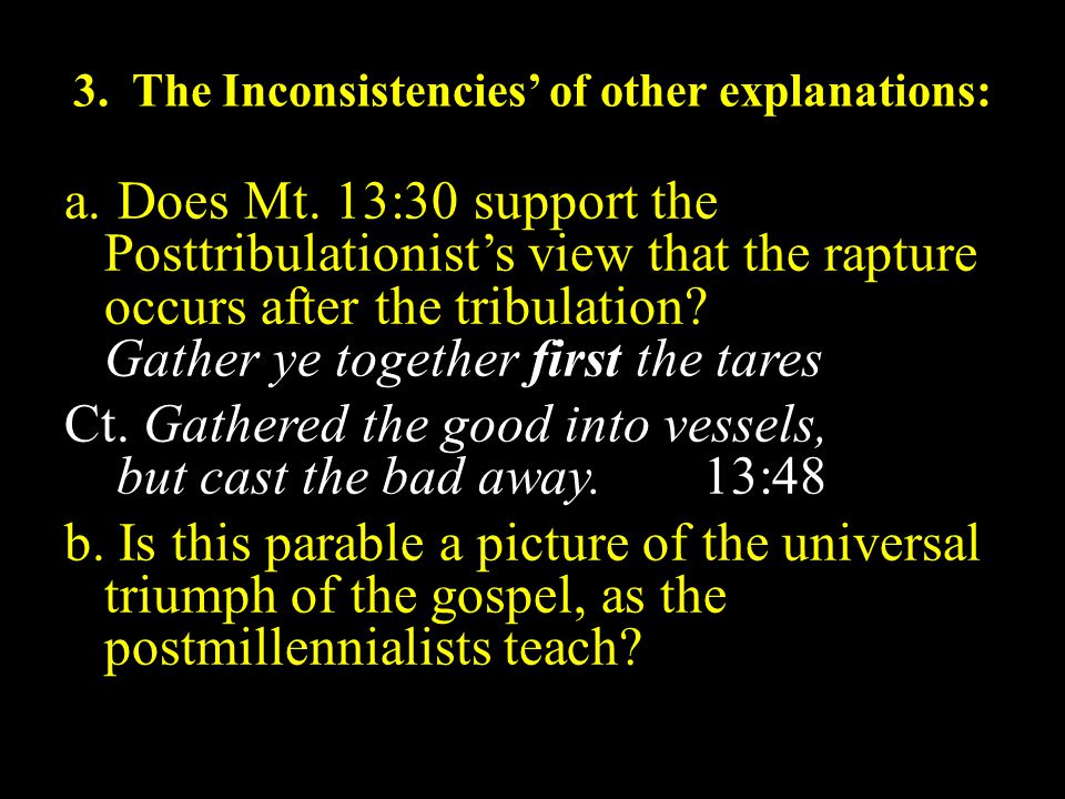 3. The Inconsistencies' of other explanations: a. Does Mt. 13:30 support the Posttribulationist's view that the rapture occurs after the tribulation?