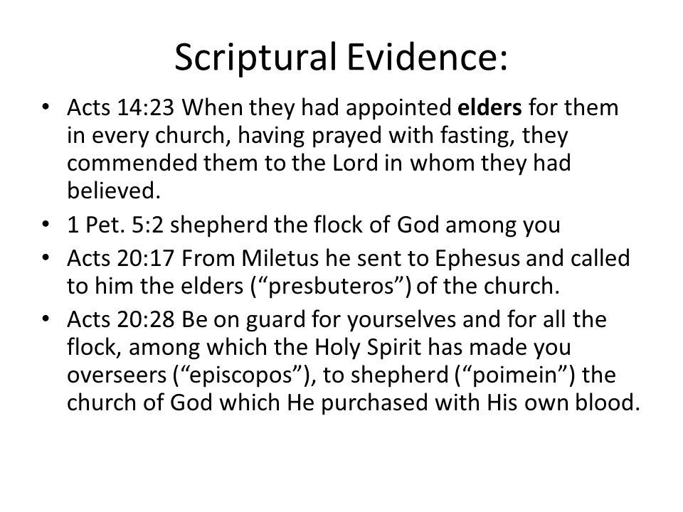Scriptural Evidence: Acts 14:23 When they had appointed elders for them in every church, having prayed with fasting, they commended them to the Lord in whom they had believed.