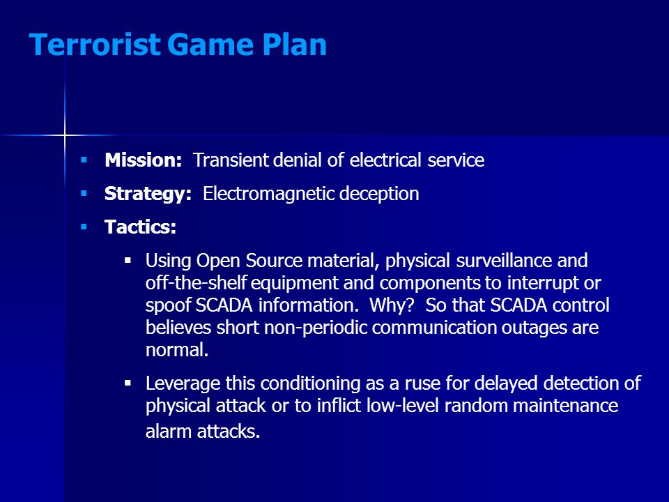  Mission: Transient denial of electrical service  Strategy: Electromagnetic deception  Tactics:  Using Open Source material, physical surveillance