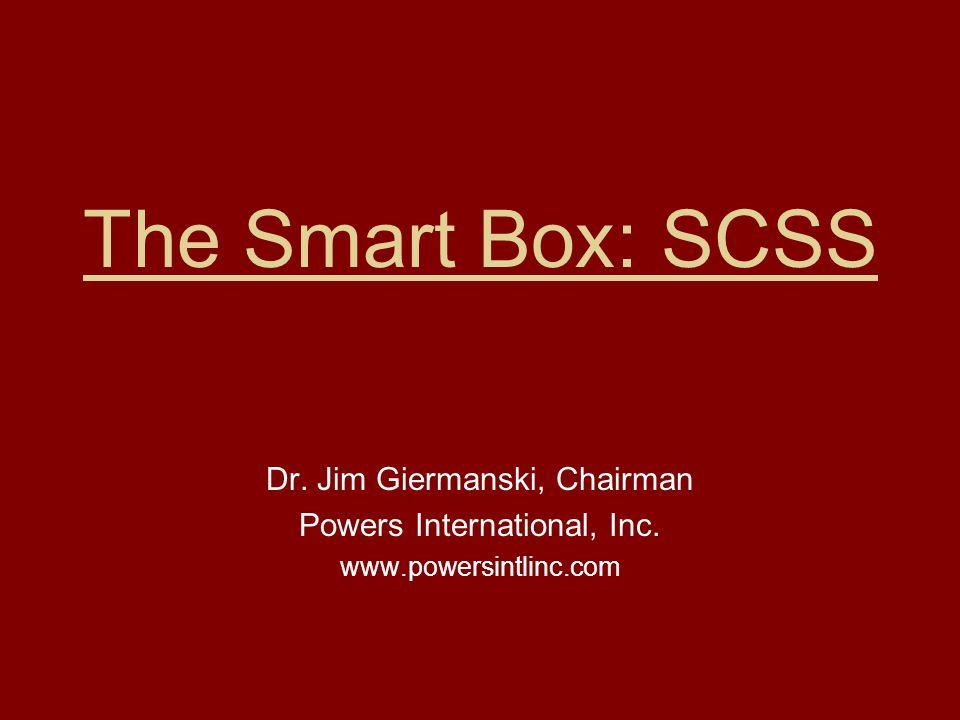 The Smart Box: SCSS Dr. Jim Giermanski, Chairman Powers International, Inc. www.powersintlinc.com
