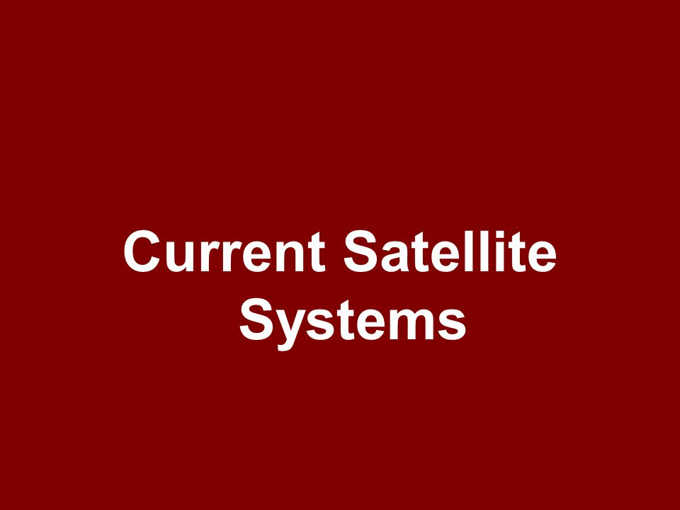 Current Satellite Systems