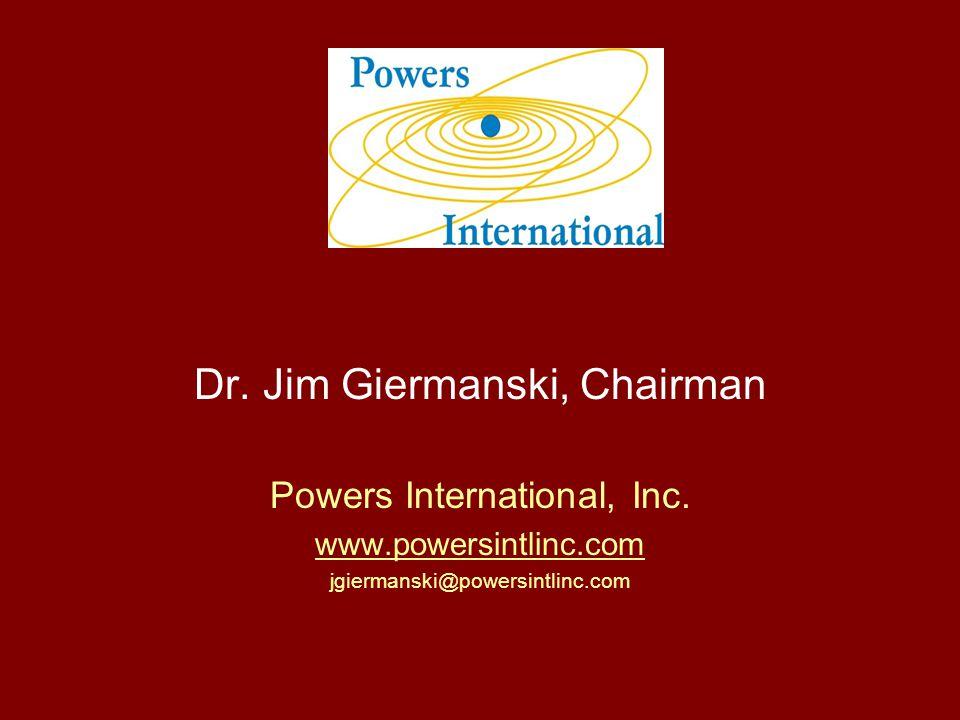 Dr. Jim Giermanski, Chairman Powers International, Inc. www.powersintlinc.com jgiermanski@powersintlinc.com