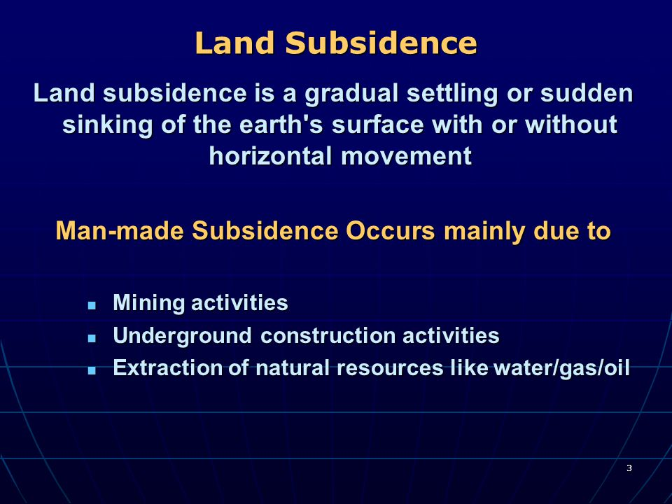 3 Land Subsidence Land subsidence is a gradual settling or sudden sinking of the earth's surface with or without horizontal movement Man-made Subsiden