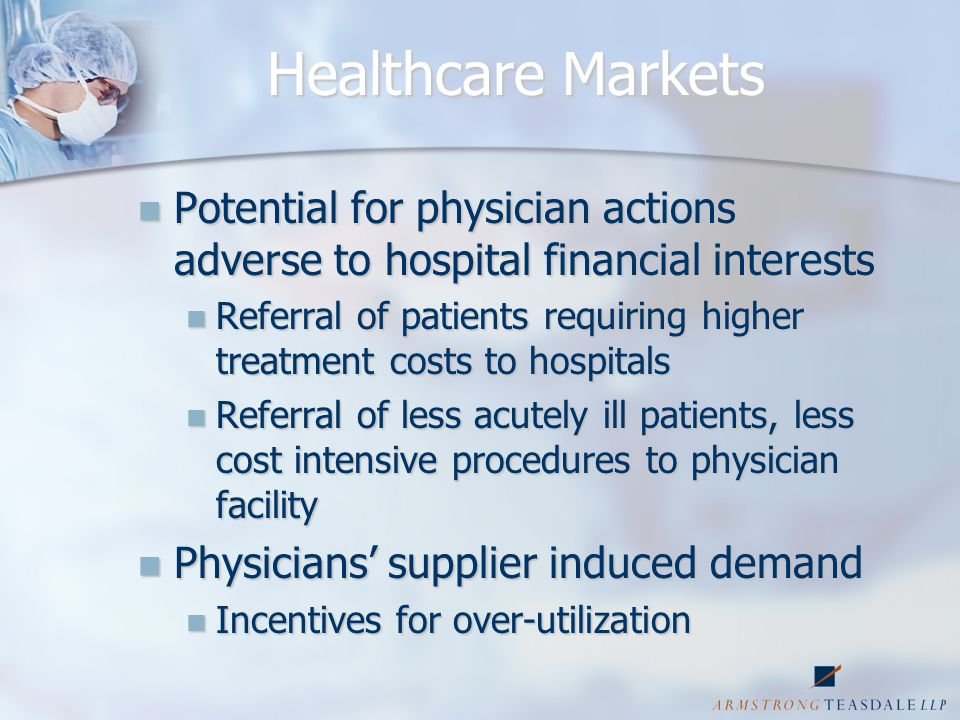 The Policy Battle between Physicians and Hospitals The Policy Battle between Physicians and Hospitals Physician/Investors: Physician/Investors: Enhanced consumer choice for lower cost alternative to hospitals Enhanced consumer choice for lower cost alternative to hospitals Higher quality, better convenience and amenities Higher quality, better convenience and amenities More efficient delivery of services More efficient delivery of services Permit physicians to control delivery of services Permit physicians to control delivery of services Permit physicians to supplement diminished revenue streams from government and commercial payors Permit physicians to supplement diminished revenue streams from government and commercial payors