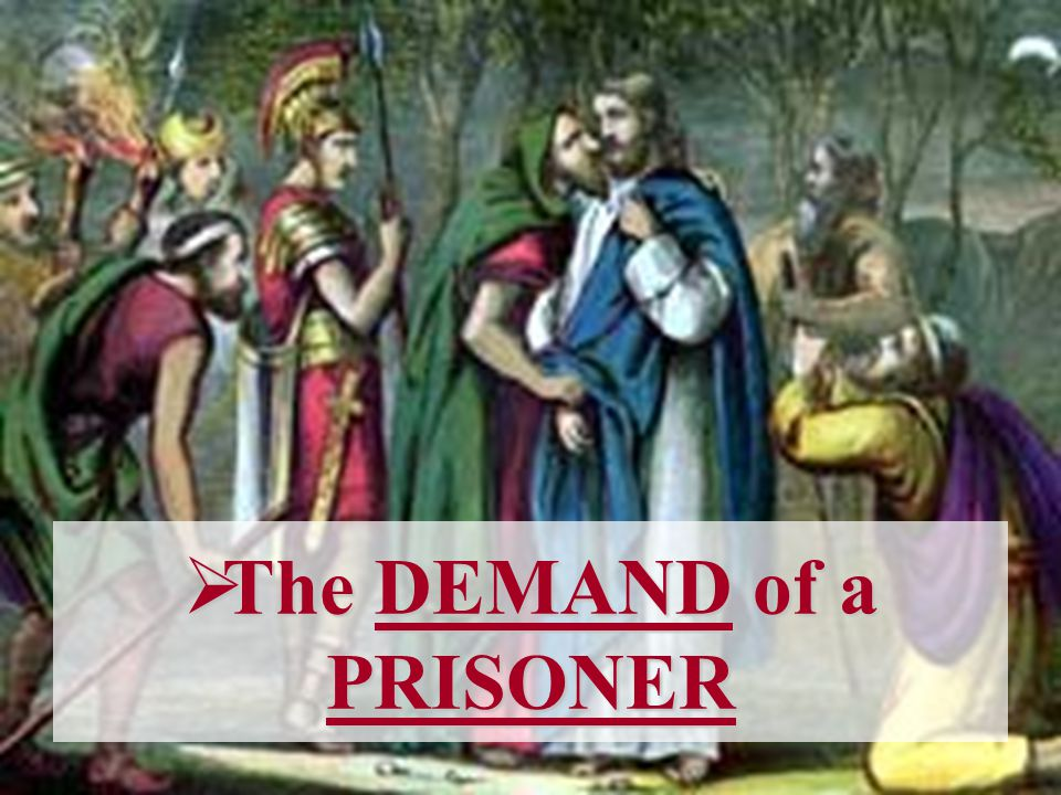  The DEMAND of a PRISONER