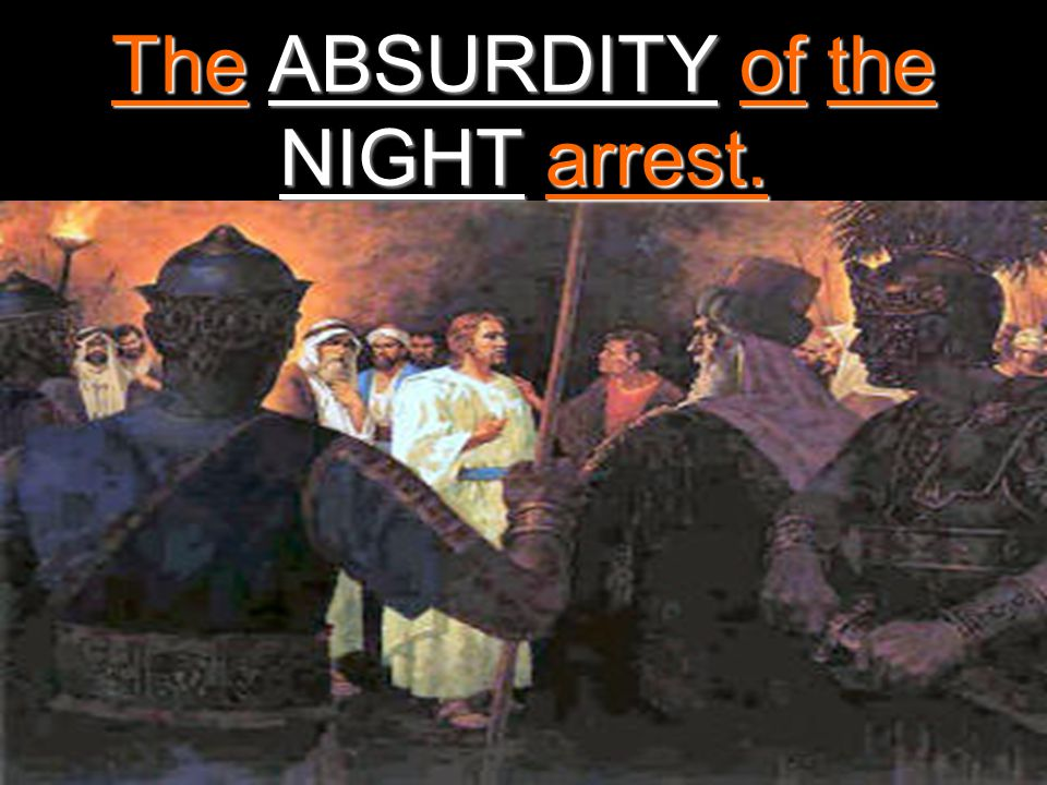 The ABSURDITY of the NIGHT arrest.