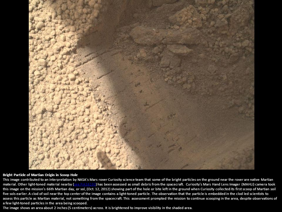 Small Debris on the Ground Beside Curiosity This image from the Mars Hand Lens Imager (MAHLI) camera on NASA s Mars rover Curiosity shows a small bright object on the ground beside the rover at the Rocknest site.