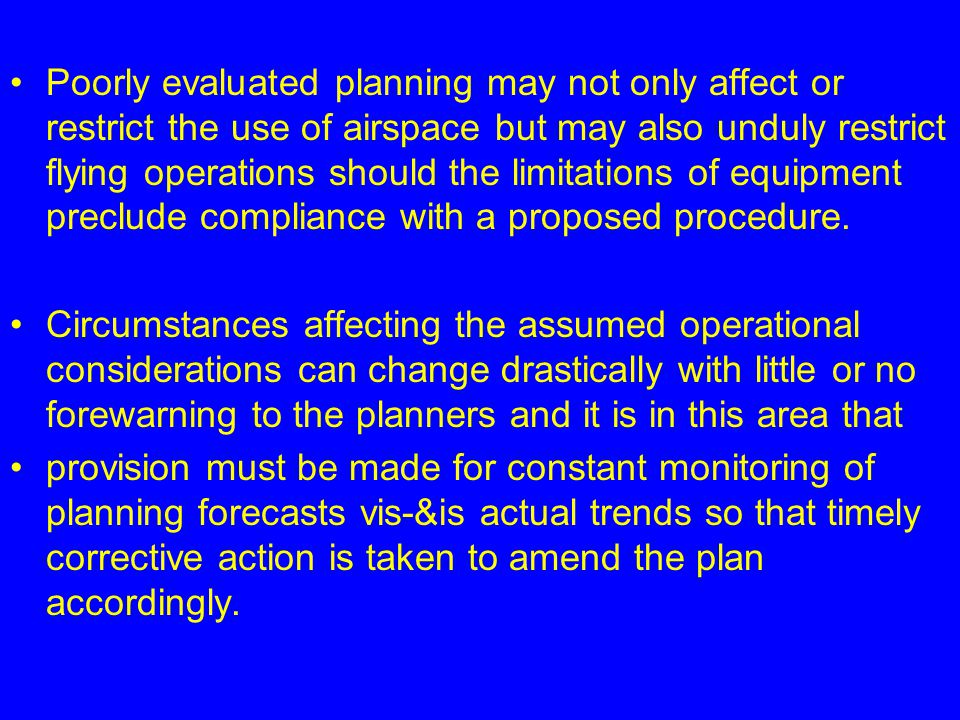 Poorly evaluated planning may not only affect or restrict the use of airspace but may also unduly restrict flying operations should the limitations of
