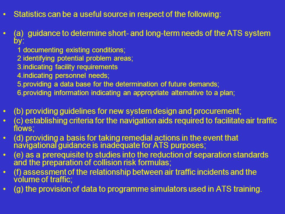 Statistics can be a useful source in respect of the following: (a) guidance to determine short- and long-term needs of the ATS system by: 1 documentin