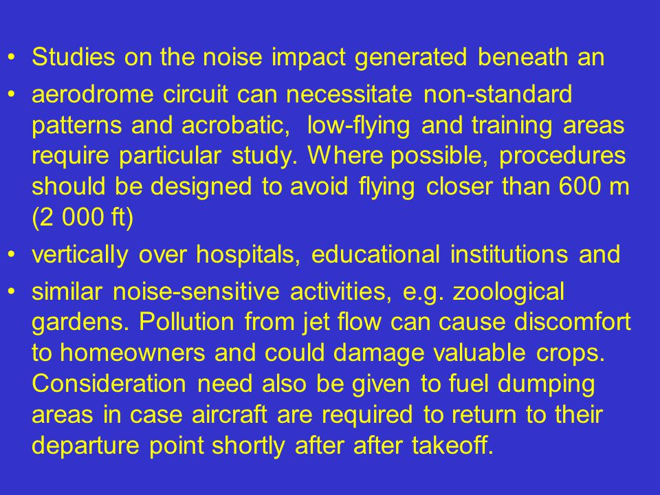 Studies on the noise impact generated beneath an aerodrome circuit can necessitate non-standard patterns and acrobatic, low-flying and training areas