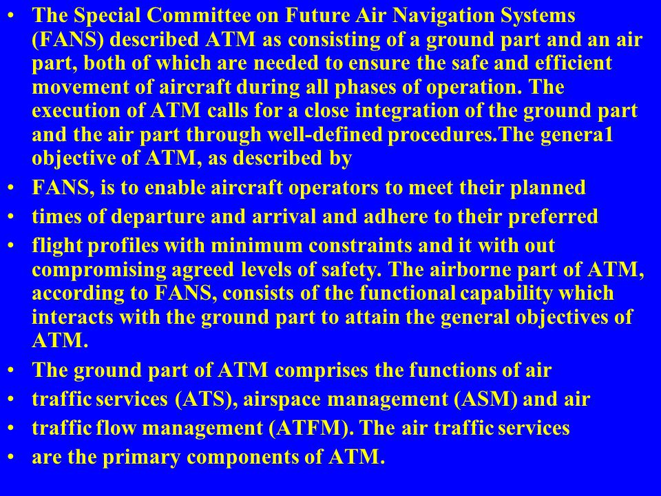 The Special Committee on Future Air Navigation Systems (FANS) described ATM as consisting of a ground part and an air part, both of which are needed t