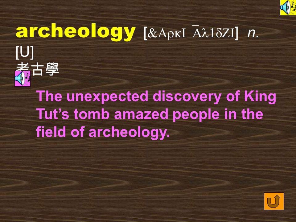 Words for Production 1. archeologist [ &ArkI`Al1dZIst ] n.