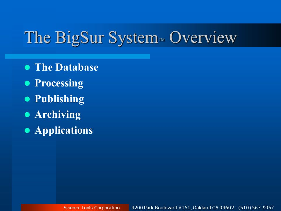 Science Tools Corporation 4200 Park Boulevard #151, Oakland CA 94602 - (510) 567-9957 The BigSur System TM Overview The Database Processing Publishing Archiving Applications