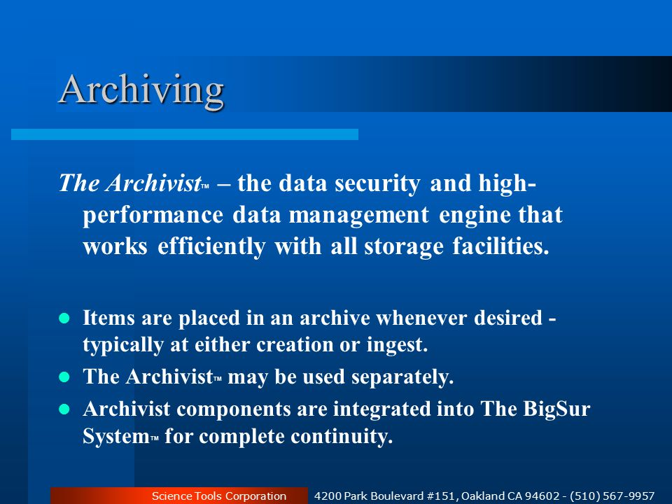 Science Tools Corporation 4200 Park Boulevard #151, Oakland CA 94602 - (510) 567-9957 Archiving The Archivist TM – the data security and high- performance data management engine that works efficiently with all storage facilities.