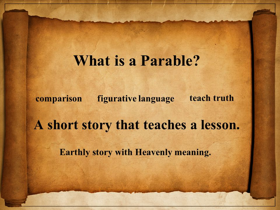 What is a Parable. A short story that teaches a lesson.