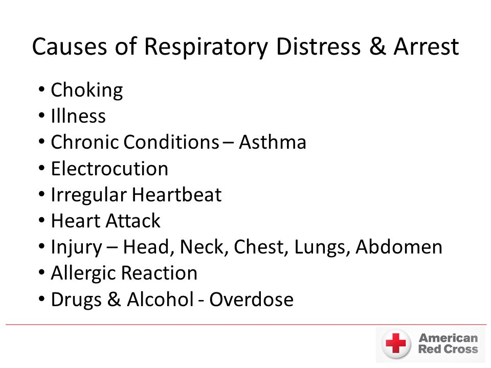 Causes of Respiratory Distress & Arrest Choking Illness Chronic Conditions – Asthma Electrocution Irregular Heartbeat Heart Attack Injury – Head, Neck
