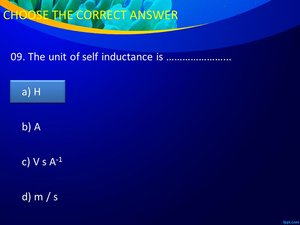 09. The unit of self inductance is …………………...