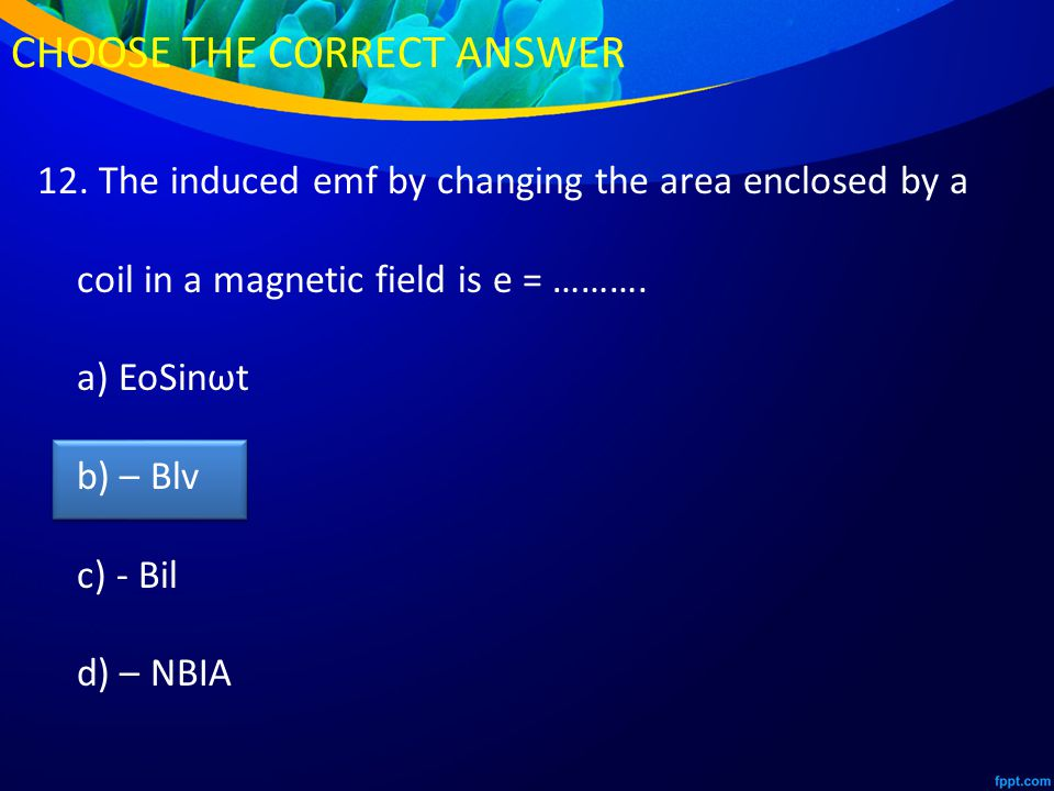 12. The induced emf by changing the area enclosed by a coil in a magnetic field is e = ……….