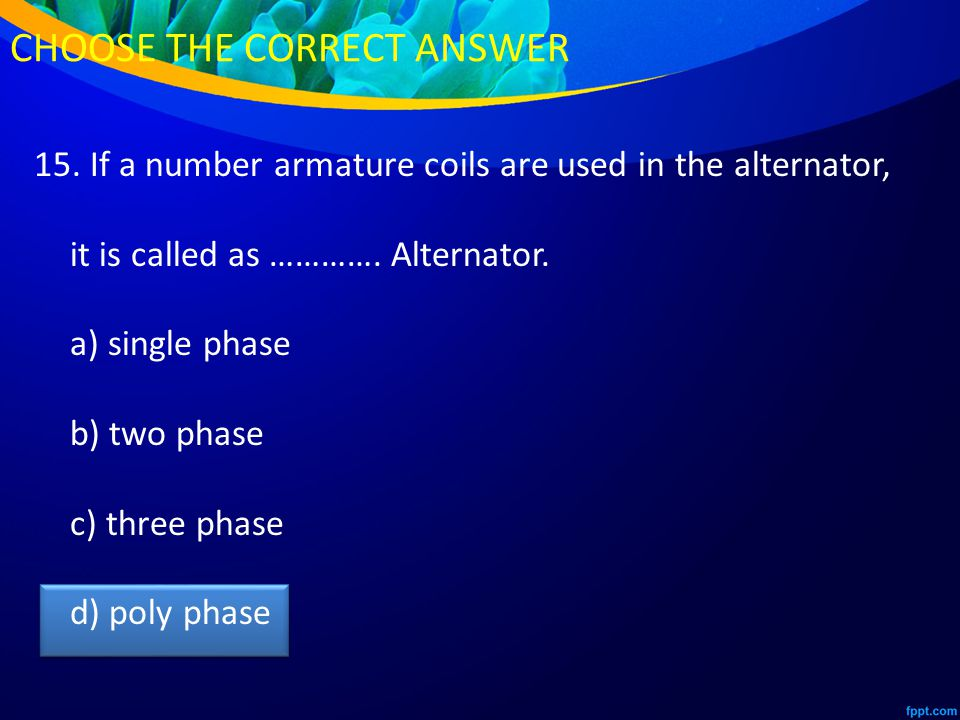 15. If a number armature coils are used in the alternator, it is called as ………….