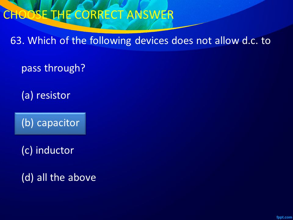 63. Which of the following devices does not allow d.c.