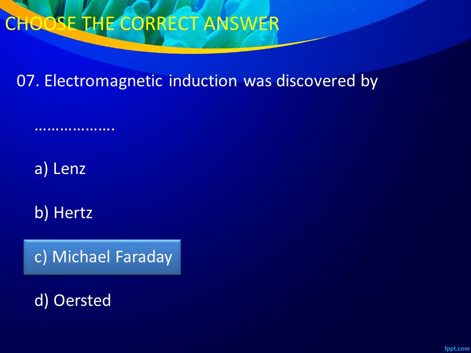 07. Electromagnetic induction was discovered by ……………….