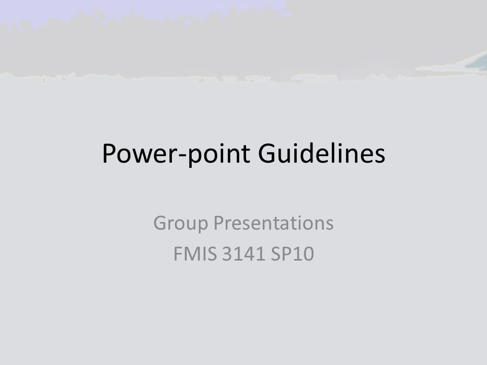 Power-point Guidelines Group Presentations FMIS 3141 SP10