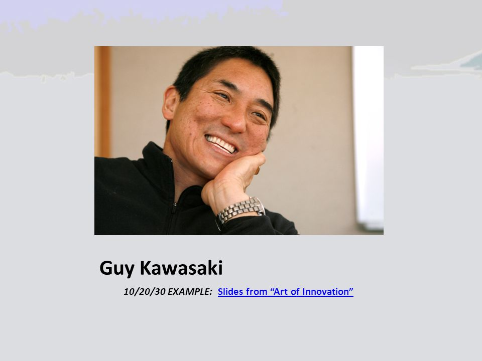 "Guy Kawasaki 10/20/30 EXAMPLE: Slides from ""Art of Innovation""Slides from ""Art of Innovation"""