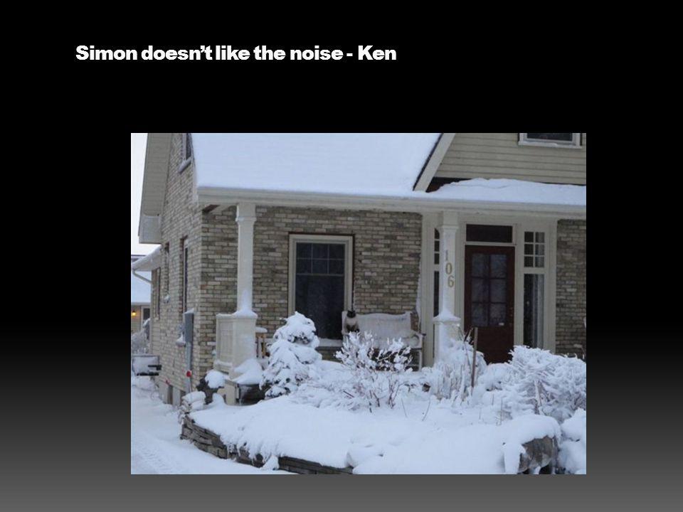 Simon doesn't like the noise - Ken