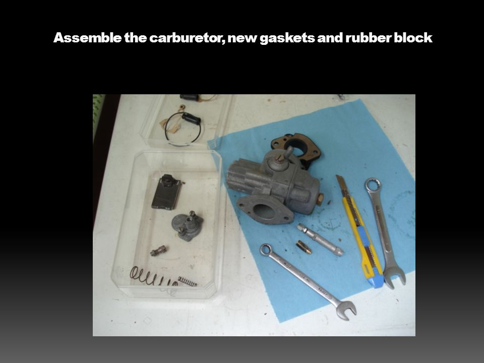 Assemble the carburetor, new gaskets and rubber block