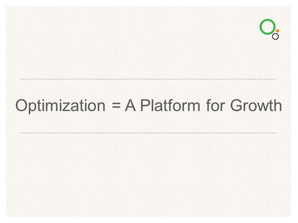 Optimization = A Platform for Growth