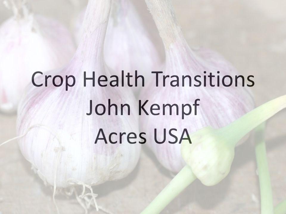 Crop Health Transitions John Kempf Acres USA