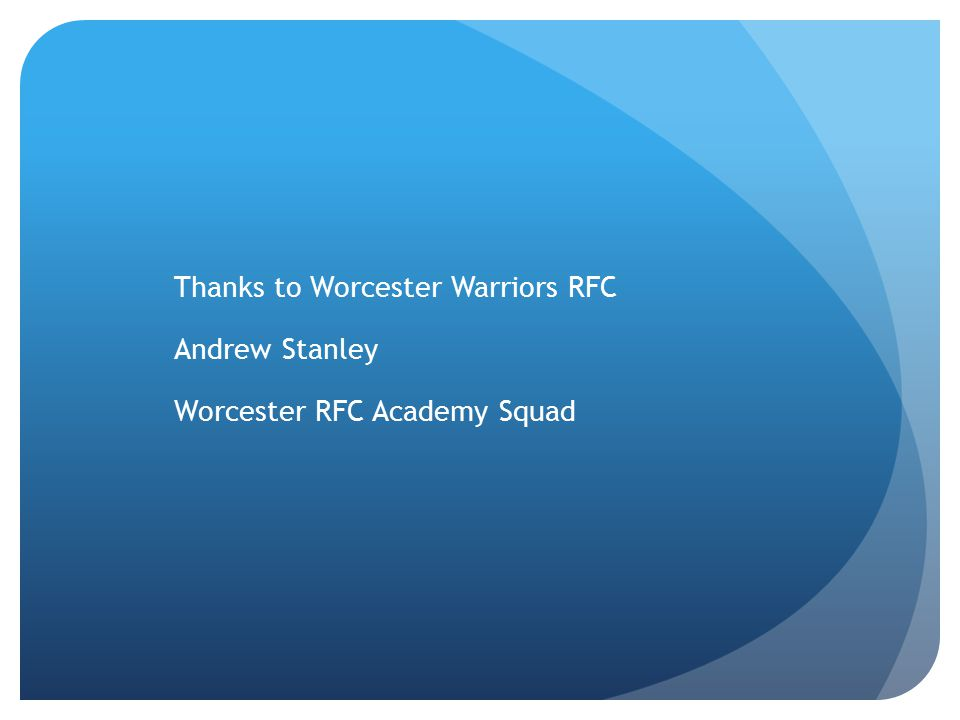 Thanks to Worcester Warriors RFC Andrew Stanley Worcester RFC Academy Squad