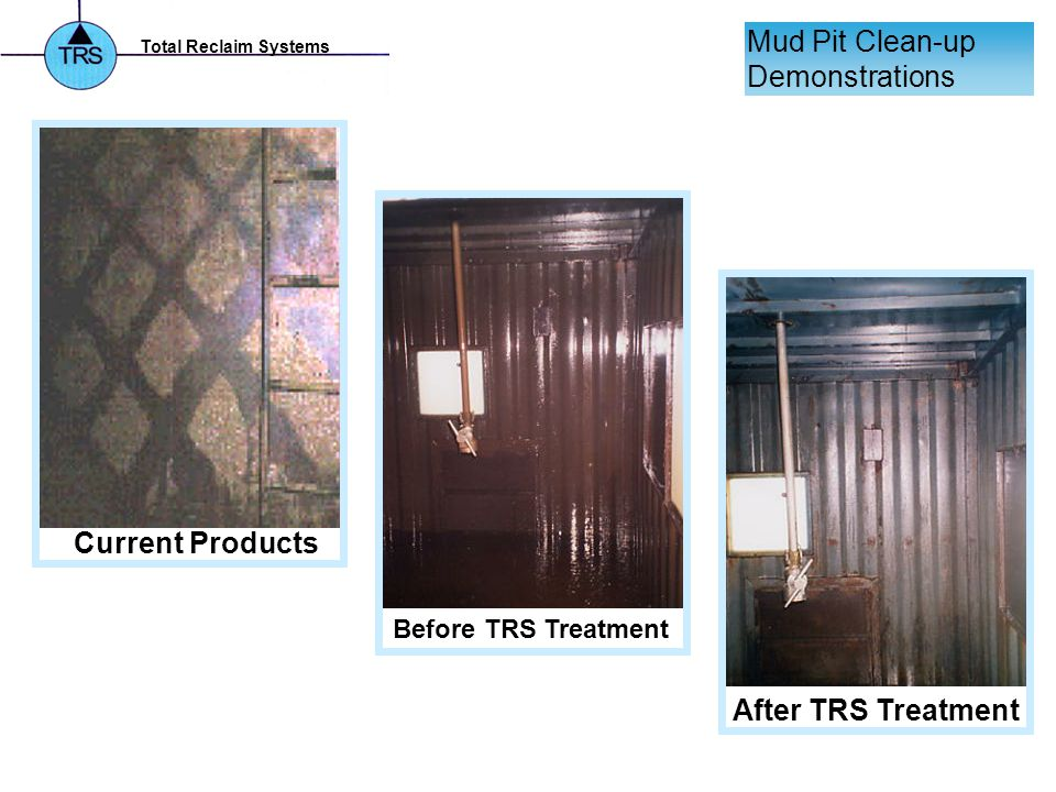 Total Reclaim Systems Mud Pit Clean-up Demonstrations Current Products After TRS Treatment Before TRS Treatment